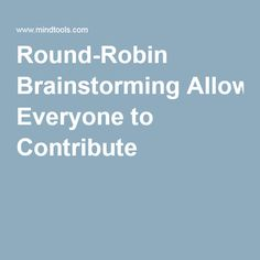 Round-Robin Brainstorming Allowing Everyone to Contribute