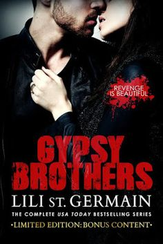 ★ ★ ★ RELEASE BLITZ/EXCERPT ★ ★ ★  Gypsy Brothers: The Complete Series by Lili Saint Germain All the Gypsy Brothers have been released in a boxset with the bonus novella, Alternate! Get this beauty now while it's just 99c!! All these reads were 5 STARS for me... get it!