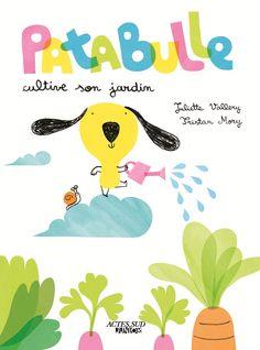 Coup de cœur de Gabriel Mai 2012  Patabulle cultive son jardin de Juliette Vallery, illustré par Tristan Mory  Actes Sud Junior
