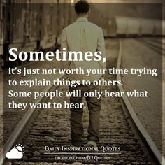 Sometimes, it's just not worth your time trying to explain things to others. Some people will only hear what they want to hear.