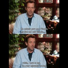 Hugh Laurie (House) on actually taking Vicodin! House Md Funny, It's Never Lupus, House And Wilson, Tv Show House, Everybody Lies, Gregory House, Hugh Laurie, House Quotes, Best Tv