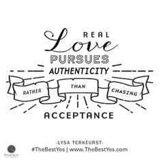 """""""Real love pursues authenticity rather than chasing acceptance."""" - Lysa TerKeurst // Do you find yourself struggling with the Need to Please Disease? CLICK to read the rest of Lysa's devotion for practical tips on making wise decisions, and saying no when necessary."""