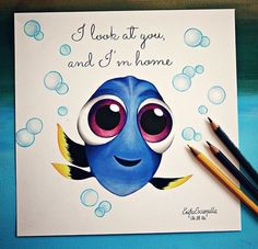 """I look at you, & I'm home"" -Dory"