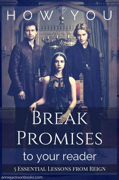 5 Essential Lessons from Reign   How you break promises to your reader