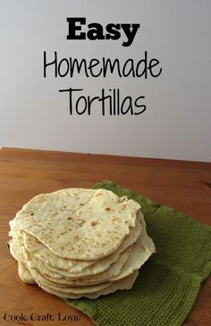 Easy Homemade Tortillas | Cook. Craft. Love.