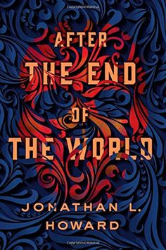 After the End of the World ~ by Jonathan L. Howard