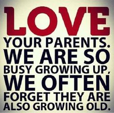 Love Your Parents... I think of this quote a lot lately. Especially since I've been taking my mom to chemo.