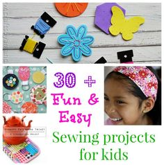 More than 30 fun and easy sewing projects for kids of all ages. Perfect for teaching kids to sew, from toddlers to teens. Gifts and practical things to sew