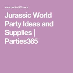 Jurassic World Party Ideas and Supplies | Parties365