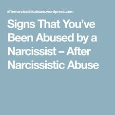 Signs That You've Been Abused by a Narcissist – After Narcissistic Abuse