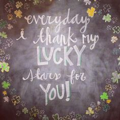 St. Patrick's day chalk board ~ but I would change it to...everyday I thank my God for you!