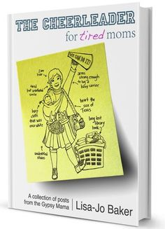 New e-book coming out by Lisa-Jo. The Cheerleader for Tired Moms