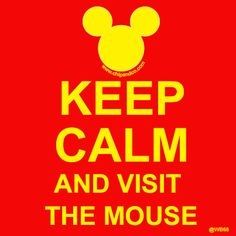 Keep Calm and visit the mouse!