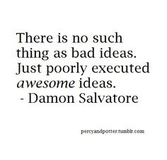 "Bad ideas don't exist - bad ""actions"" do. Trying to filter your ideas when trying to brainstorm is simply going to hand you a big, hearty plate of writers block."