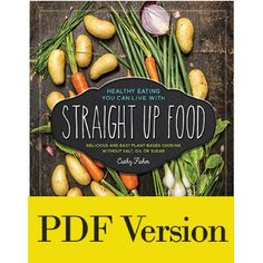 The Straight Up Food cookbook is delicious and easy plant-based cooking without salt, oil, or sugar. Healthy eating you can live with! Plant Based Eating, Plant Based Diet, Plant Based Recipes, Plant Diet, Best Vegan Cookbooks, Vegan Books, Healthy Detox, Healthy Drinks, Healthy Eating
