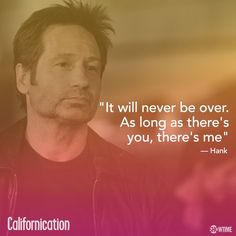 I'll always love you Hank Moody ~ Californication ~