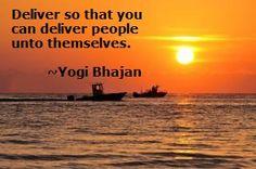 Yogi Bhajan told me this once...