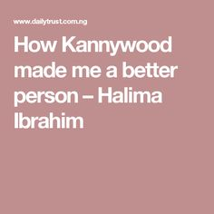 How Kannywood made me a better person  – Halima  Ibrahim