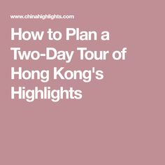 How to Plan a Two-Day Tour of Hong Kong's Highlights
