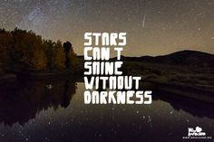 stars can't shine without darkness - http://eyk.me/1dhv  #inspirational #tumblrquotes #tumblr #quotes   #wholovedme #sayingimages #stars #darkness