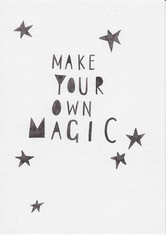 Be creative, make your own magic!!!!