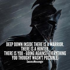 - You feel that? That's the inner fighter in you. That's the you that refuses to give up. That's the you that refuses to accept defeat. That's the you that refuses to stand still and allow life to pass by. Use the inner fighter - the inner warrior - the inner hunter to break free of mediocrity. You deserve the best. Go out and find what's best! Go out and claim your best! There is no worse feeling walking away and saying to yourself, I know I could have done better. Release the beast.