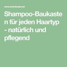 Shampoo-Baukasten für jeden Haartyp - natürlich und pflegend