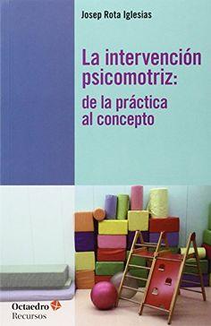 La intervención psicomotriz : de la práctica al concepto. Josep Rota Iglesias. Octaedro, 2015