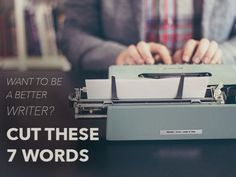 Want to Be a Better Writer? Cut These 7 Words