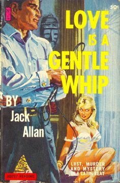 Love is a Gentle Whip (Newsstand Library) 1961 AUTHOR: Jack Allan (George McKenna on title page) ARTIST: Bonfils | Flickr - Photo Sharing!