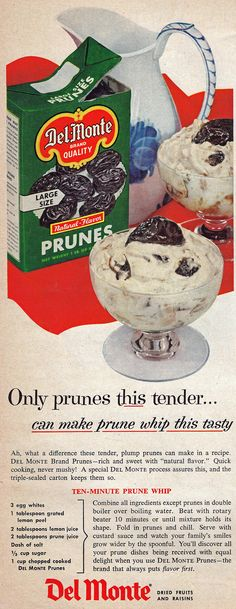Del Monte Prune Whip 1955..OMG the worship of PRUNES so gross! not like those cute little prunes now, big horrible dryed prunes that they MADE you eat!!! THEY are NOT big RAISINS!