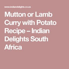 Mutton or Lamb Curry with Potato Recipe – Indian Delights South Africa