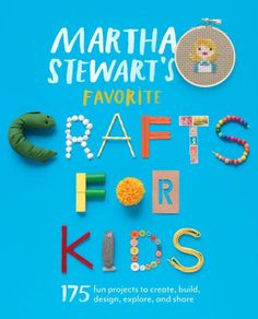 Martha Stewart's Favorite Crafts for Kids: 250 Inspired Ways