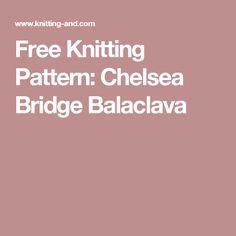 Free Knitting Pattern: Chelsea Bridge Balaclava