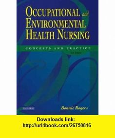 Occupational and Environmental Health Nursing Concepts and Practice (9780721685113) Bonnie Rogers DrPH  COHN-S  LNCC  FAAN, Bonnie Rogers, Abdelhak, Brooks, Chernec, Henders, Foster, David Lewis , ISBN-10: 0721685110  , ISBN-13: 978-0721685113 ,  , tutorials , pdf , ebook , torrent , downloads , rapidshare , filesonic , hotfile , megaupload , fileserve