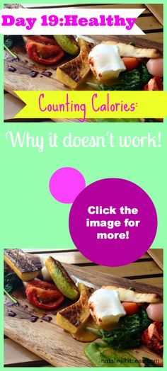 """Day 19 HEALTHY!! TODAY we are looking at WHY """"calorie counting"""" does not work. Click the image to ready more!"""