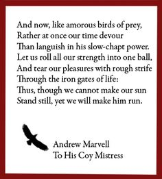 differences in the attitudes to love expressed in the poems to his coy mistress by andrew marvell th In to his coy mistress, marvell presents physical love this is probably the best known poem of andrew marvell it is a love poem in which he has sexualized love and the speaker offers a strong plea for the beloved to soften towards him and to relax her rigid attitude of puritanical reluctance to grand him sexual favours.