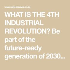 WHAT IS THE 4TH INDUSTRIAL REVOLUTION? Be part of the future-ready generation of 2030 | The Home Of Great South African News