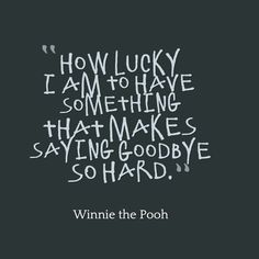 "A.A. Milne quote ""How lucky I am to have something ..."""