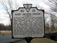 Mary Draper Ingles--On 30 July 1755, during the French and Indian War, Shawnee Indians attacked the Draper's Meadow settlement. They killed several people including my 7th great grandfather, and captured Mary Draper Ingles, her two sons, Mrs. John Draper, and Henry Leonard. The Indians took their captives to Ohio. The original site of the Draper's Meadow settlement is near the Duck Pond on Virginia