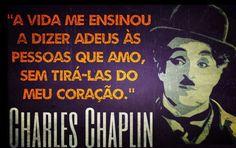 A vida me ensinou a dizer adeus às pessoas que amo, sem tirá-las do meu coração. - Charles Chaplin (Frases para Face)