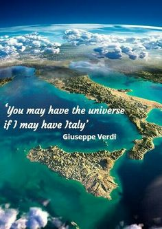 You may have the universe, if I may have Italy. - Giuseppe Verdi