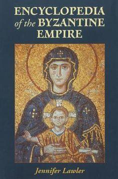 Encyclopedia Of The Byzantine Empire By Jennifer Lawler, 9780786466160., History ST