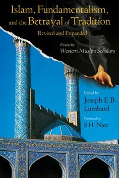 Islam, Fundamentalism, and the Betrayal of Tradition, Revised and Expanded: Essays by Western Muslim Scholars (Perennial Philosophy Series) by Joseph E.B. Lumbard. $9.99. Author: Joseph E.B. Lumbard. Publisher: World Wisdom; Rev Exp edition (August 16, 2009). 370 pages