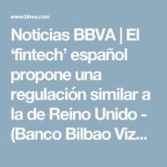 Noticias BBVA   El 'fintech' español propone una regulación similar a la de Reino Unido - (Banco Bilbao Vizcaya Argentaria)