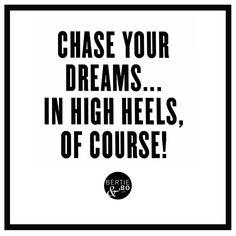 Chase your dreams in heels of course quote #BertieandBo www.bertieandbo.com