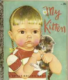 "Eloise Wilkin illustrations, Little Golden Book ""My Kitten"". I had this book when I was a child and I kept it for my children."