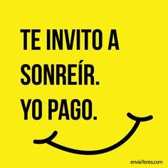 Te invito a sonreír, yo pago.  #sonrisa #frases #quotes #quotations #sonrie #motivacion #feliz #felicidad