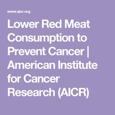 Lower Red Meat Consumption to Prevent Cancer   American Institute for Cancer Research (AICR)