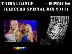 Tribal Dance Electro Special mix 2017   M Peace®